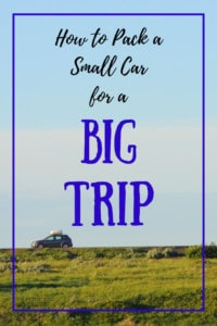 A scene of blue sky and green grass with a small grey car. Words: How to Pack a Small Car for a Big Trip