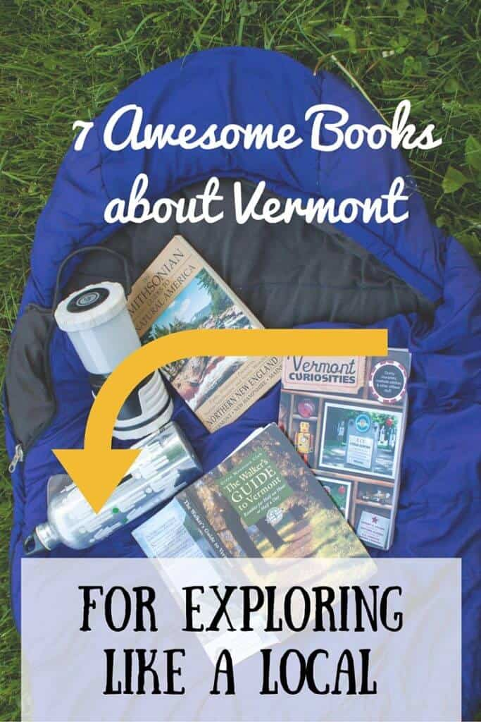 The best Vermont books to get off the beaten path in the Green Mountains and explore Vermont like a local. Seriously!