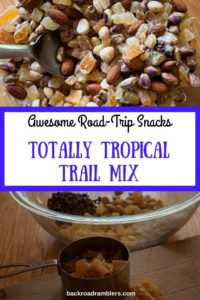 a bowl of trail mix. Caption reads: Awesome road-trip snacks, Totally Tropical Trail mix