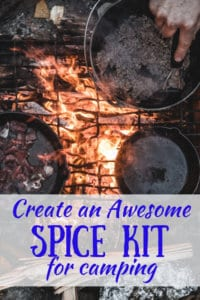 Several cast iron pans over a fire, and the caption: Create an Awesome Spice Kit for Camping