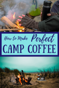 A collage of camping photos with the caption: How to Make Perfect Camp Coffee