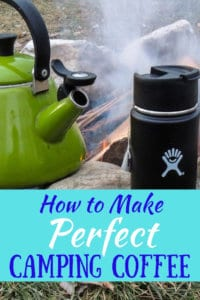 A gree tea kettle next to a black travel mug and a campfire. Caption reads: How to Make Perfect Camping Coffee