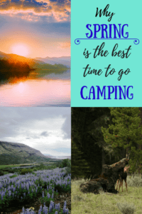 A collage of camping photos. Caption reads: Why Spring is the Best time to go Camping.