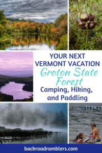 A collage of photos from Groton State Forest in Vermont. Caption reads: Your Next Vermont Vacation: Groton State Forest - Camping, Hiking, and Paddling.