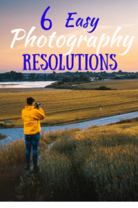 A man stands in a field photographing the sunset. Caption reads: 6 Easy Photography Resolutions.