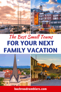 A collage of small town photos. Caption reads: the best small towns for your next family vacation.