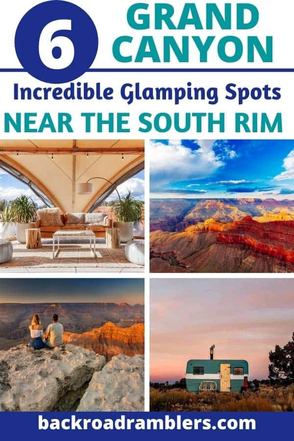 A collage of photos featuring glamping retreats near the Grand Canyon. Caption reads: 6 Incredible Glamping Spots near the South Rim