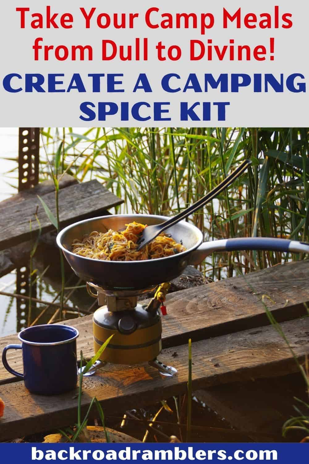 A camping stove with noodles in a frying pan cooking. Caption reads: Take Your Camp Meals from Dull to Divine - Create a Camping Spice Kit