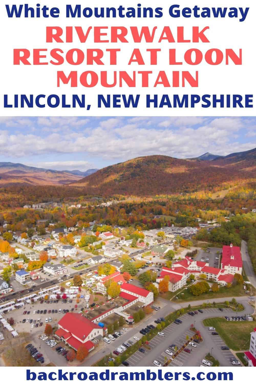 An aerial view of Lincoln, New Hampshire and RiverWalk Resort at Loon Mountain in the fall. Text overlay: White Mountains Getaway - RiverWalk Resort at Loon Mountain in Lincoln, New Hampshire.